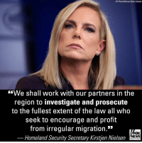 "In a statement released on Sunday, Homeland Security Secretary Kirstjen Nielsen wrote that ""while we closely monitor the caravan crisis, we must remain mindful of the transnational criminal organizations and other criminals that prey on the vulnerabilities of those undertaking the irregular migration journey."": AP Photo/Manuel Balce Ceneta  ""We shall work with our partners in the  region to investigate and prosecute  to the fullest extent of the law all who  seek to encourage and profit  from irregular migration.""  FOX  NEWS  Homeland Security Secretary Kirstjen Nielsen  chan neI In a statement released on Sunday, Homeland Security Secretary Kirstjen Nielsen wrote that ""while we closely monitor the caravan crisis, we must remain mindful of the transnational criminal organizations and other criminals that prey on the vulnerabilities of those undertaking the irregular migration journey."""