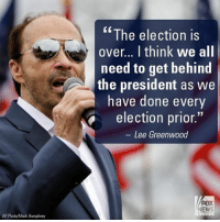 Memes, Say It, and Fox News: AP Photo/Mark Humphrey  The election is  over... think We all  need to get behind  the president as we  have done every  election prior  Lee Greenwood  FOX  NEWS LeeGreenwood, who will perform during President-elect DonaldTrump's inauguration, says it's time for anti-Trump celebrities to end the boycotts and get behind the next president of the United States. Trump45
