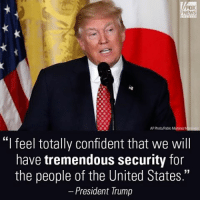 "Memes, 🤖, and Aps: AP Photo/Pablo Martinez M  ""I feel totally confident that we will  have tremendous security for  the people of the United States.""  President Trump During a news conference on Friday, President DonaldTrump vowed to take ""additional security"" steps next week to keep the country safe while his administration fights in court to reinstate the travel ban."