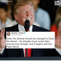 """President DonaldTrump attacked """"the swamp"""" and fake news in a tweet today.: AP Photo/Steve Helber  FOX  NEWS  Donald J. Trump e  @realDonaldTrump  Drain the Swamp should be changed to Drain  the Sewer - it's actually much worse than  anyone ever thought, and it begins with the  Fake News! President DonaldTrump attacked """"the swamp"""" and fake news in a tweet today."""