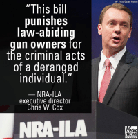 "Friday, Guns, and Memes: (AP Photo/Susan Walsh)  ""This bill  punishes  law-abidin  un owners for  the criminal acts  of a deranged  ndividua  NRA-ILA  executive director  Chris W. Cox  NRA-ILA  FOX  NEWS On Friday, NRA-ILA executive director Chris W. Cox pushed back against a Florida bill signed by Governor Rick Scott which raises the age to buy guns, arguing the proposed law violates the Second Amendment. The NRA has filed a federal lawsuit."