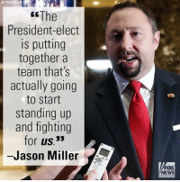 """Today on """"Sunday Morning Futures,"""" Jason Miller had positive words for President-elect Donald J. Trump's Cabinet and White House team.: AP Photo  The  President-elect  is putting  together a  team that's  actually going  to start  standing up  and fighting  for use  Jason Miller  FOX  NEWS Today on """"Sunday Morning Futures,"""" Jason Miller had positive words for President-elect Donald J. Trump's Cabinet and White House team."""