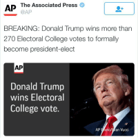 Memes, 🤖, and Associated Press: AP The Associated Press  @AP  BREAKING: Donald Trump wins more than  270 Electoral College votes to formally  become president-elect  AP  Donald Trump  wins Electoral  College vote.  AP Photo  an Vucci It's officially OFFICIAL 🎉🎊🇺🇸 ElectoralCollege TrumpPence2016 TrumpPence Trump2016 Trumplicans TrumpTrain TeamTrump PresidentTrump TrumpWon MakeAmericaGreatAgain MakeChristmasGreatAgain AmericaFirst