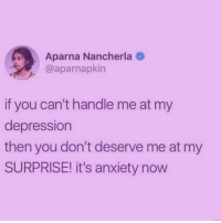 Anxiety, Depression, and Girl Memes: Aparna Nancherla  @aparnapkin  if you can't handle me at my  depression  then you don't deserve me at my  SURPRISE! it's anxiety now I'm just tryna find someone to handle my eating habits... (@thedevilwearspetty 💋)