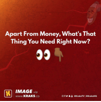 Memes, Money, and Image: Apart From Money, What's That  Thing You Need Right Now?  I IMAGE via  WWW.KRAKS.co  @f У鼻喦@kraksTV | @KraksHQ Let's know 👀👇🏾👇🏾 . KraksTV