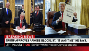 "Acosta: Apho  Block!  ist  BREAKING NEWS  TRUMP APPROVES APHOBE BLOCKLIST: ""IT WAS TIME"" HE SAYS.  Jim Acosta 