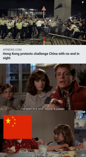 China, Hong Kong, and Mean: APNEWS.COM  Hong Kong protests challenge China with no end in  sight  I've seen this one. This is a classic.  What do you mean, you've seen this?  It's brand-new. First time?