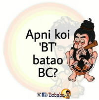 Bad, Memes, and 🤖: Apni koi  BT  batao  BC?  f/Bcbaba BT - Bad Trip Bcbaba