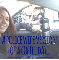 All Lives Matter, Funny, and Memes: APOLICE WIFEVERSION  OF ACOFFEEDATE  rayApolice Funny and sad at the same time. police cop cops thinblueline lawenforcement policelivesmatter supportourtroops BlueLivesMatter AllLivesMatter brotherinblue bluefamily tbl thinbluelinefamily sheriff policeofficer backtheblue