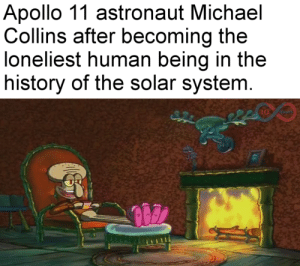 Apollo, History, and Michael: Apollo 11 astronaut Michael  Collins after becoming the  loneliest human being in the  history of the solar system.  10  KHOURS In honour of Apollo 11's fifty year anniversary