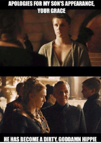 APOLOGIES FOR MY SON'S APPEARANCE  YOUR GRACE  HE HASBECOMEADIRTYGODDAMN HIPPIE Game of Thrones Memes