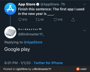 Mad: App Store O @AppStore 7h  Finish this sentence: The first app I used  in the new year is  O 615  2740  516  Bırdmaster 11  @Birdmaster11_  Replying to @AppStore  Google play  8:01 PM · 1/1/20 · Twitter for iPhone  & reddit  Posted in r/giofilms by u/Birdmaster11 Mad