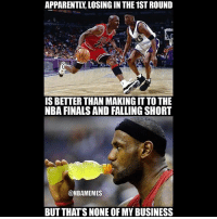 Basketball, Cavs, and Chicago: APPARENTLLLOSING IN THE 1STROUND  IS BETTER THAN MAKING IT TO THE  NBA FINALS AND FALLING SHORT  @NBAMEMES  BUT THATS NONE OF MY BUSINESS Why is LeBron hated for losing in the Finals...? BullsNation CavsNation Cavs Cavaliers LeBron LeBronJames KingJames LJ MichaelJordan MJ 23 Bulls Chicago NBAFinals NBA Basketball Playoffs