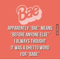 "9gag, Apparently, and Bae: APPARENTLY ""BAE"" MEANS  ""BEFORE ANYONE ELSE""  ALWAYS THOUGHT  IT WAS A GHETTO WORD  FOR BABE"" I thought it means bacon and eggs. Follow @9gag @9gagmobile 9gag Bae Bacon Eggs"