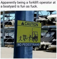 forklift: Apparently being a forklift operator at  a boatyard is fun as fuck.  CAUTION  NO PEDESTRIANS