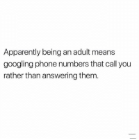 Apparently, Being an Adult, and God: Apparently being an adult mean:s  googling phone numbers that call you  rather than answering them God forbid I actually answer my phone