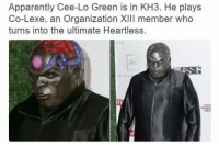 Apparently, Dank Memes, and Legend: Apparently Cee-Lo Green is in KH3. He plays  Co-Lexe, an Organization XIII member who  turns into the ultimate Heartless What a legend