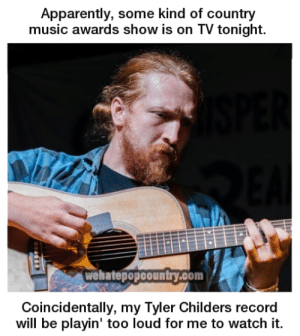 The ACM's? Nah, I'm good...  What's your favorite Tyler Childers song?: Apparently, some kind of country  music awards show is on TV tonight.  wehatepopcountry.com  Coincidentally, my Tyler Childers record  will be playin' too loud for me to watch it. The ACM's? Nah, I'm good...  What's your favorite Tyler Childers song?