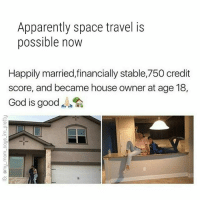 Apparently, God, and Memes: Apparently space travel is  possible now  Happily married,financially stable,750 credit  score, and became house owner at age 18,  God is good 😂😂🙄 mmsipo