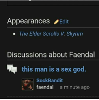 god.: Appearances Edit  The Elder Scrolls Skyrim  Discussions about Faendal  this man is a sex god.  Sock Bandit  faendal  a minute ago god.