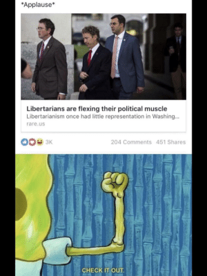 Xpost from r/politicalhumor: *Applause*  Libertarians are flexing their political muscle  Libertarianism once had little representation in Washing...  rare.us  204 Comments 451 Shares  CHECK IT OUT Xpost from r/politicalhumor