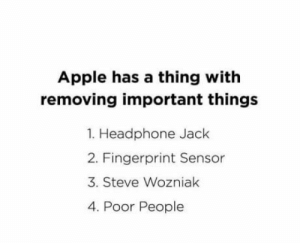 Apple, Steve Wozniak, and Jack: Apple has a thing with  removing important things  1. Headphone Jack  2. Fingerprint Sensor  3. Steve Wozniak  4. Poor People Apple is at it again.