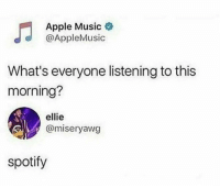 Apple, Funny, and Music: Apple Music  @AppleMusic  What's everyone listening to this  morning?  ellie  @miseryawg  spotify Spotify is better. Change my mind via /r/funny https://ift.tt/2PnmA3r