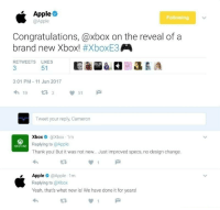 <p>Apple just roasted themselves 😆</p>: Apple O  @Apple  Following  Congratulations, @xbox on the reveal of a  brand new Xbox! #XboxE3  RETWEETS LIKES  51  3:01 PM-11 Jun 2017  わ19 ta 3 51  Tweet your reply, Cameron  Xbox @Xbox 1m  Replying to @Apple  Thank you! But it was not new... Just improved specs, no design change.  XBOXONE  eApple@Apple 1m  Replying to @Xbox  Yeah, that's what new is! We have done it for years!  2R <p>Apple just roasted themselves 😆</p>