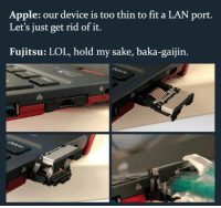 Apple, Lol, and Sake: Apple: our device is too thin to fit a LAN port  Let's just get rid of it.  Fujitsu: LOL, hold my sake, baka-gaijin.  옮  옳