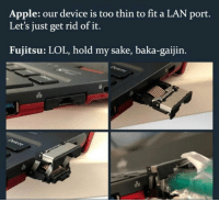 Apple, Lol, and Simple: Apple: our device is too thin to fit a LAN port.  Let's just get rid of it.  Fujitsu: LOL, hold my sake, baka-gaijin.  옮  e s  옮 Costs more, does less, simple as that