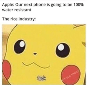 Apple, Memes, and Phone: Apple: Our next phone is going to be 100%  water resistant  The rice industry:  fuck please no via /r/memes https://ift.tt/2Hxv73l