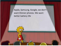 Battery Life: Apple, Samsung, Google, we don't  want thinner phones. We want  better battery life