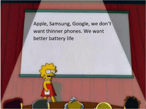 Why wont they listen? by le_boaty_mcboatface MORE MEMES: Apple, Samsung, Google, we don't  want thinner phones. We want  better battery life Why wont they listen? by le_boaty_mcboatface MORE MEMES
