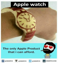 Apple, Apple Watch, and Be Like: Apple watch  The only Apple Product  that i can afford  K @DESIFUN igi @DESIFUN口@DESIFUN-DESIFUN.COM  @DESIFUN DESIFUN.COM Twitter: BLB247 Snapchat : BELIKEBRO.COM belikebro sarcasm meme Follow @be.like.bro