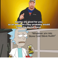 """steve austin: Apples are good for you  so an appletini a day probably would  keep the doctor away.  """"Whatever you say,  Stone Cold Steve Austin"""""""