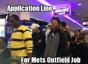NEW YORK METS MEMES image memes at relatably.com: Application Line  Gt the Pi  For Mets Outfield Job NEW YORK METS MEMES image memes at relatably.com