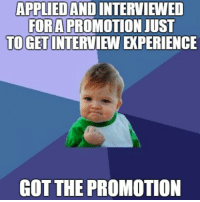 APPLIEDANDINTERVIEWED  FORA PROMOTION JUST  TO CET INTERVIEW XPERIENCE  GOT THE PROMOTION I guess not having any expectations helped calm my nerves