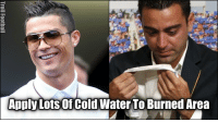 Apply Lots of Cold Water To Burned Area RT @TrollFootball: Ronaldo has literally HUMILIATED Xavi for his comments on him 4 days ago. Damn,That Burn! 😂🔥 htt…