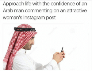 Pro Tip: Approach life with the confidence of arn  Arab man commenting on an attractive  woman's Instagram post Pro Tip