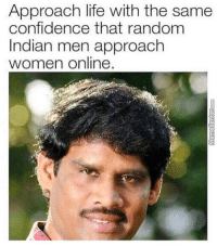 Indian: Approach life with the same  confidence that random  Indian men approach  women online