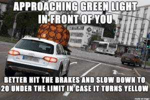 Theres perfect visibility and no other cars: APPROACHING GREEN LIGHT  IN FRONT OFYOU  BETTER HIT THE BRAKES AND SLOW DOWN TO  20 UNDER THE LIMIT INCASE IT TURNS YELLOW  made on imgur Theres perfect visibility and no other cars