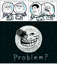 Troll to the Moon: Approaching planet surface...  Engage landing protocol  ZOMG!  OH  GOD  Problem Troll to the Moon