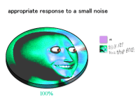 Anaconda, This Is It, and Noise: appropriate response to a small noise  ok  this is it/  thisis the end  100%