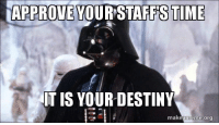 Darth Vader meme: APPROVEYOUR STAFFS TIME  IT IS YOUR-DESTINY  makeameme.orO Darth Vader meme