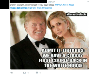 Tumblr, Blog, and House: Apr 27  Damn straight, snowflakes!! They ooze class #MAGA #ccot#tcot  #based stickmen #atright #kek #triggered  alternativefacts  ADMIT IT, LIBTARDS  WEHAVEACLASSY  FIRST COUPLEBACKIN  THEWHITE HOUSE  23 1 memehumor:  I was about to point out the obvious error, but realized you can't reason with these people
