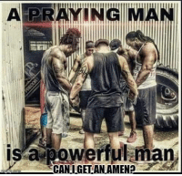 Blessed, Life, and Memes: APRAYING MAN  ETT  is a powerful man  CANIIGETANAMEN2 A man that PRAYS FOR & WITH YOU is truly a blessing!  GO LIKE Guide To Life & Relationships