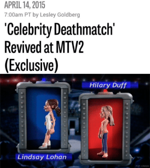 acadamyadams:  popculturediedin2009:  #ready for thiswho would you wanna see fight now tho  omg i cant wait for katy vs taylor, gwenyth vs martha, and gaga vs success : APRIL 14, 2015  7:00am PT by Lesley Goldberg  'Celebrity Deathmatch  Revived at MTV2  (Exclusive)   Hilary Duff  Lindsay Lohan acadamyadams:  popculturediedin2009:  #ready for thiswho would you wanna see fight now tho  omg i cant wait for katy vs taylor, gwenyth vs martha, and gaga vs success