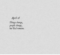 things change: April 16  Things change,  people change,  but God remains.