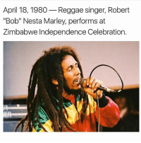 "Memes, Reggae, and April: April 18, 1980  Reggae singer, Robert  ""Bob"" Nesta Marley, performs at  Zimbabwe Independence Celebration. If this concert was to happen again... Who would you want to headline it? @chronixxmusic"