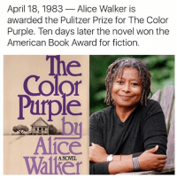 Memes, American, and Book: April 18, 1983  Alice Walker is  awarded the Pulitzer Prize for The Color  Purple. Ten days later the novel won the  American Book Award for fiction.  Color  Pipe  Alice  Walker